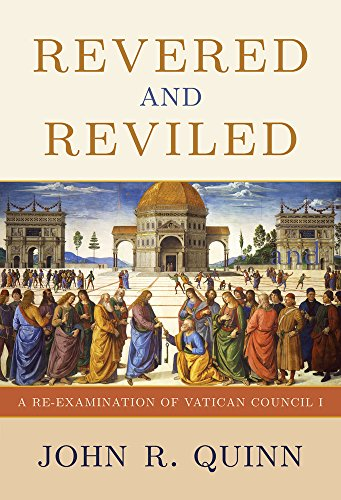 Revered and Reviled: A Re-Examination of Vatican Council I: John R. Quinn