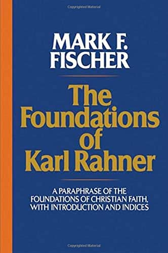 9780824523428: The Foundations of Karl Rahner: A Paraphrase of the Foundations of Christian Faith, with Introduction and Indices