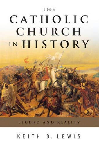 The Catholic Church in History: Legend and: Keith D. Lewis