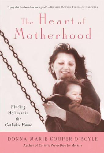 9780824524036: The Heart of Motherhood: Finding Holiness in the Catholic Home