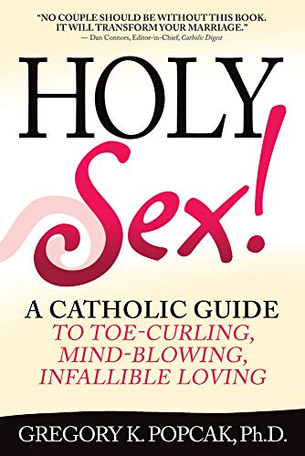 9780824524715: Holy Sex!: A Catholic Guide to Toe-Curling, Mind-Blowing, Infallible Loving