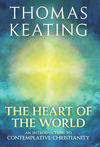 9780824524951: The Heart of the World: An Introduction to Contemplative Christianity
