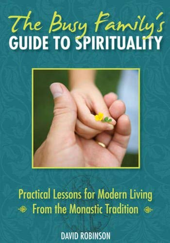 9780824525248: The Busy Family's Guide to Spirituality: Practical Lessons for Modern Living From the Monastic Tradition