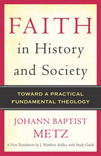 9780824525545: Faith in History and Society: Toward a Practical Fundamental Theology