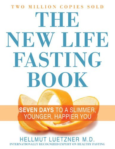 The New Life Fasting Book: Seven Days to a Slimmer, Younger, Happier You: Hellmut Luetzner