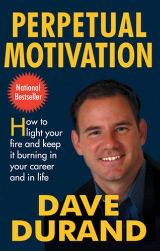 9780824525927: Perpetual Motivation: How to Light Your Fire and Keep It Burning in Your Career and in Life