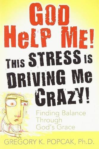 9780824525989: God Help Me! This Stress Is Driving Me Crazy!: Finding Balance Through God's Grace