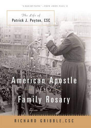 American Apostle of the Family Rosary: The Life of Patrick J. Peyton, CSC: Gribble CSC, Richard