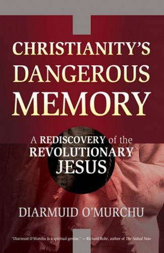 9780824526788: Christianity's Dangerous Memory: A Rediscovery of the Revolutionary Jesus