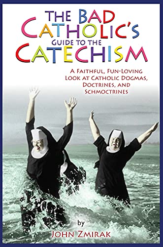 9780824526801: The Bad Catholic's Guide to the Catechism: A Faithful, Fun-Loving Look at Catholic Dogmas, Doctrines, and Schmoctrines (Bad Catholic's guides)