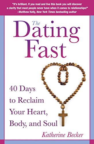 9780824526924: The Dating Fast: 40 Days to Reclaim Your Heart, Body, and Soul