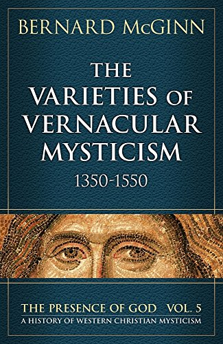 The Varieties of Vernacular Mysticism: 1350?1550 (The Presence of God): Bernard McGinn