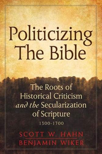 9780824599034: Politicizing the Bible: The Roots of Historical Criticism and the Secularization of Scripture 1300-1700 (Herder & Herder Books)