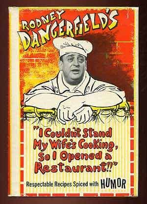 9780824601447: Rodney Dangerfield's I Couldn't Stand My Wife's Cooking, So I Opened a Restaurant