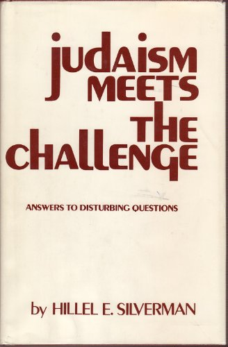 Judaism meets the challenge;: Answers to disturbing questions: Hillel E Silverman
