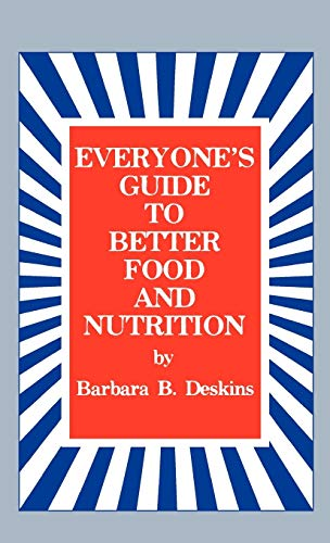 Everyones Guide to Better Food and Nutrition: Barbara B. Deskins
