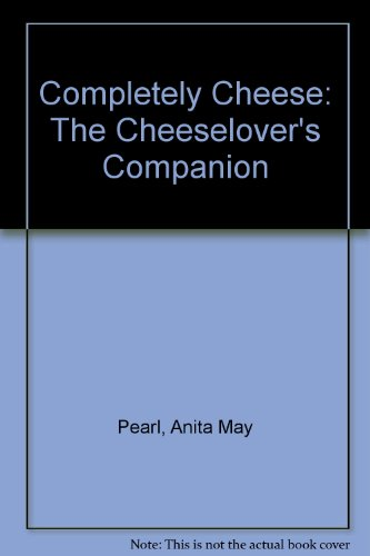 9780824603489: Completely Cheese: The Cheeselover's Companion
