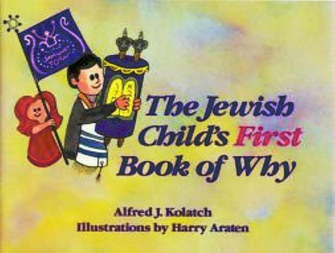 The Jewish Child's First Book of Why (0824603540) by Alfred J. Kolatch
