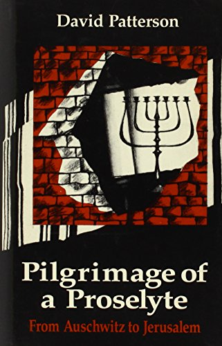 Pilgrimage of a Proselyte: From Auschwitz to: Patterson, David