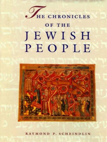 The Chronicles of the Jewish People: Scheindlin, Raymond P.