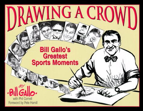 Drawing a Crowd: Bill Gallo's Greatest Sports Moments: Gallo, Bill;Cornell, Phil