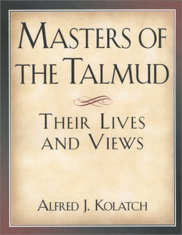 Masters of the Talmud: Their Lives and Views (0824604342) by Alfred J. Kolatch