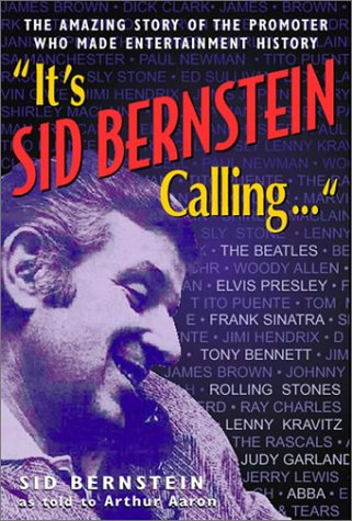 9780824604448: It's Sid Bernstein Calling ... The Promoter Who Brought the Beatles to America