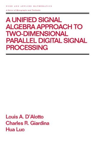 9780824700256: A Unified Signal Algebra Approach to Two-Dimensional Parallel Digital Signal Processing: Volume 210 (Chapman & Hall/CRC Pure and Applied Mathematics)