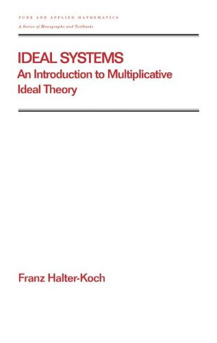 Ideal Systems: An Introduction to Multiplicative Ideal Theory (Chapman & Hall/CRC Pure and...