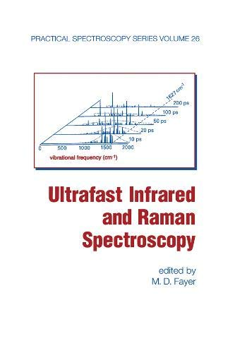 Ultrafast Infrared And Raman Spectroscopy (Practical Spectroscopy): Fayer, M.D.