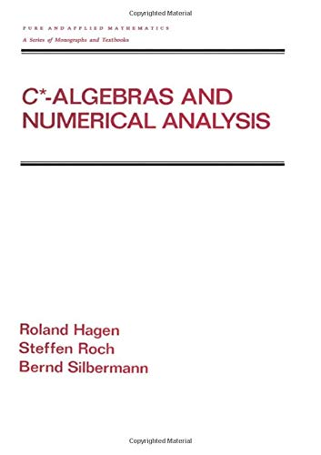 9780824704605: C* - Algebras and Numerical Analysis (Chapman & Hall/CRC Pure and Applied Mathematics)