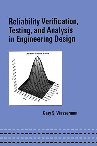 Reliability Verification, Testing and Analysis in Engineering Design (Hardback): Gary S. Wasserman