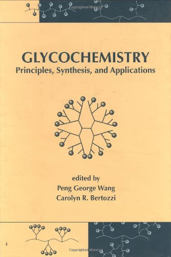 Glycochemistry: Principles: Synthesis, and Applications: Peng George Wang; Carolyn R. Bertozzi