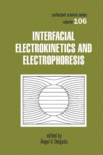 Interfacial Electrokinetics and Electrophoresis: Delgado, Angel V.