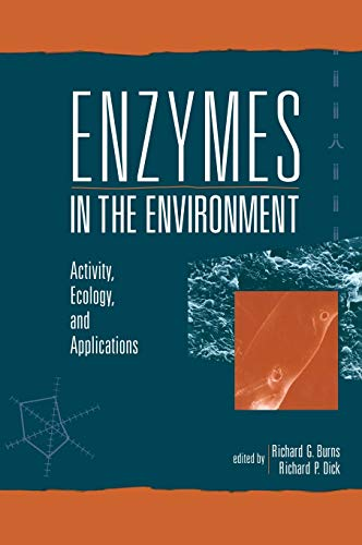 Enzymes in the Environment (Books in Soils, Plants, and the Environment): Richard P. Dick
