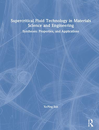 Supercritical Fluid Technology in Materials Science and Engineering: Syntheses: Properties, and ...