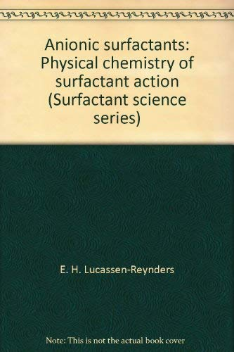 9780824710170: Anionic surfactants: Physical chemistry of surfactant action (Surfactant science series)