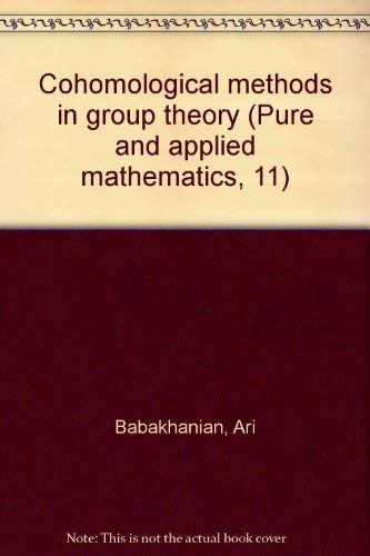 9780824710316: Cohomological methods in group theory (Pure and applied mathematics, 11)
