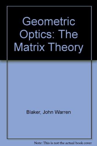 Geometric Optics: The Matrix Theory: Blaker, J. Warren