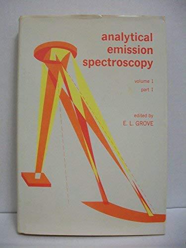 9780824712549: Analytical Emission Spectroscopy: Pt. 1 (Analytical spectroscopy series, v. 1, pt. 1)