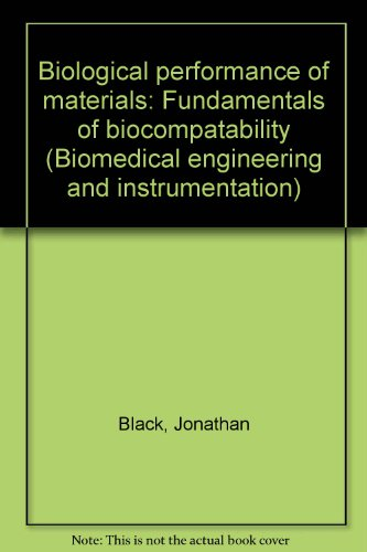 Biological performance of materials: Fundamentals of biocompatibility: Black, Jonathan