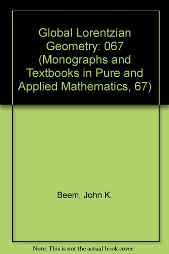 9780824713690: Global Lorentzian Geometry: 067 (Monographs and Textbooks in Pure and Applied Mathematics, 67)