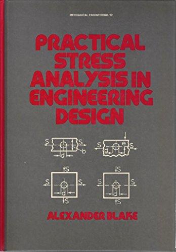 Practical Stress Analysis in Engineering Design: Blake, Alexander