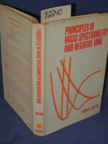 Principles of Mass Spectrometry and Negative Ions: Melton, Charles E.