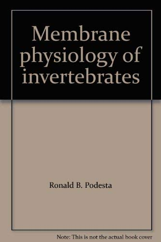 Membrane physiology of invertebrates: Ronald B. Podesta