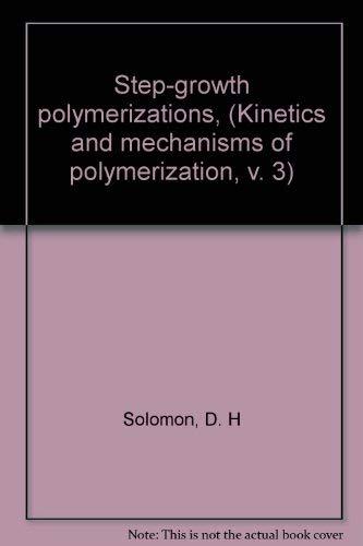 9780824716400: Step-growth polymerizations, (Kinetics and mechanisms of polymerization, v. 3)