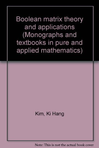 9780824717889: Boolean matrix theory and applications (Monographs and textbooks in pure and applied mathematics)