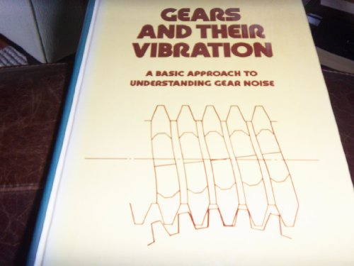 9780824717971: Gears and Their Vibration: A Basic Approach to Understanding Gear Noise (Mechanical Engineering)
