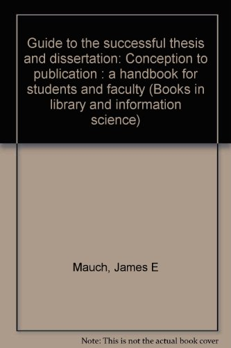 9780824718008: Guide to the successful thesis and dissertation: Conception to publication : a handbook for students and faculty (Books in library and information science)