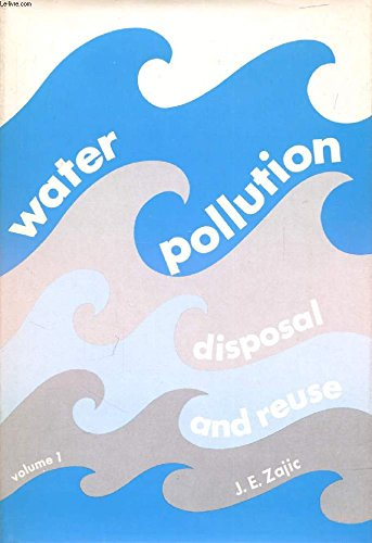 Water Pollution: Disposal and Reuse, Volume 1: Zajic, J. E.